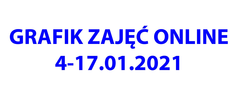GRAFIK ZAJĘĆ ONLINE OD 4-17.01.2021